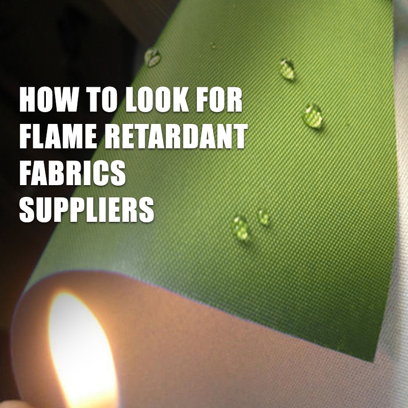 How to look for Flame Retardant Fabrics Suppliers