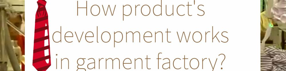 How product's development works in garment factory.